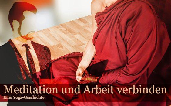 Meditation und Arbeit verbinden - eine Yoga Geschichte