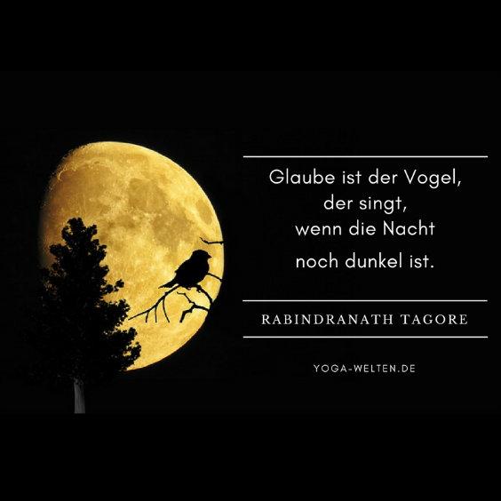 Glaube ist der Vogel, der singt, wenn die Nacht  noch dunkel ist.